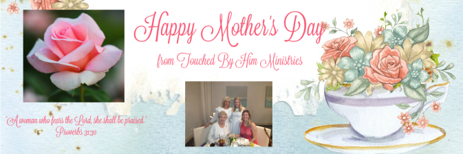 Happy Mother's Day from Touched By Him Ministries